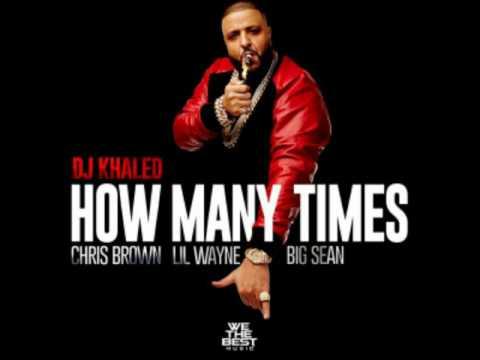 DJ Khaled - How Many Times Ft. Chris Brown, Lil Wayne & Big Sean + DOWNLOAD LINK