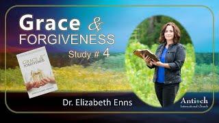 Grace and Forgiveness - Session 4 - Dr. Elizabeth Enns