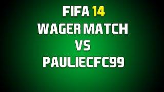 FIFA 14 Wager Match Vs PaulieCFC99