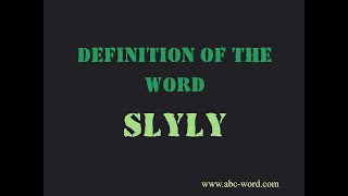 "Definition of the word ""Slyly"""