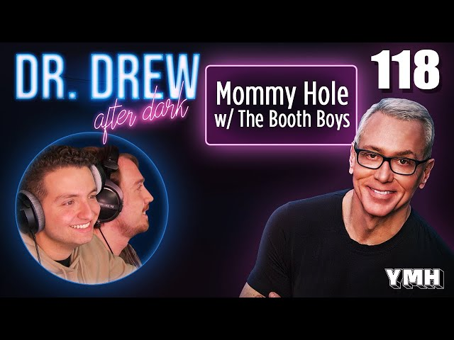 Ep. 118 Mommy Hole w/ The Booth Boys | Dr. Drew After Dark