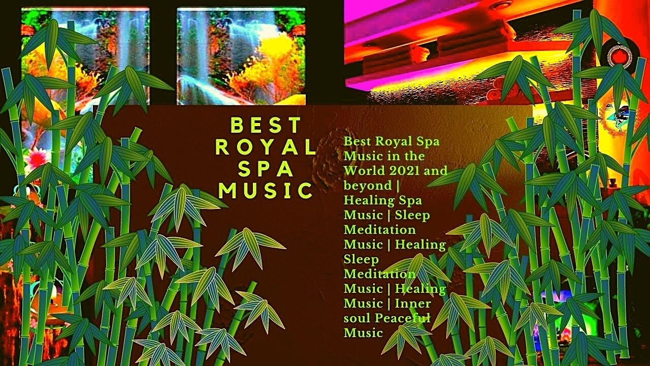 Best Royal Spa Music in the  World 2021 and beyond   Healing Spa Music   Sleep Meditation Music