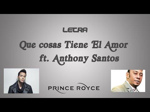 Que Cosas Tiene El Amor  Anthony Santos ft Prince Royce  Letra