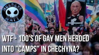 """[News] WTF - 100's of Gay men herded into """"Camps"""" in Chechnya?"""