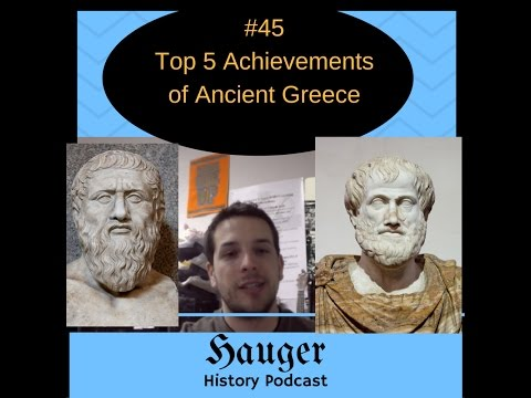 Ep. 45 Top 5 Achievements of Ancient Greece Hauger History Class Notes