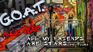 G.O.A.T. (Official Music Video) - All My Friends Are Stars ft. Flora