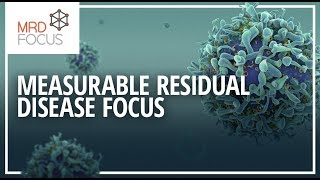 MRD Focus: why measurable residual disease testing is the future