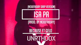 Because ft. Gelo - Isa pa (NEXXFRIDAY Drip version)