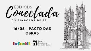 EBD Kid Conectada - Aula 16/05 | Pacto das Obras