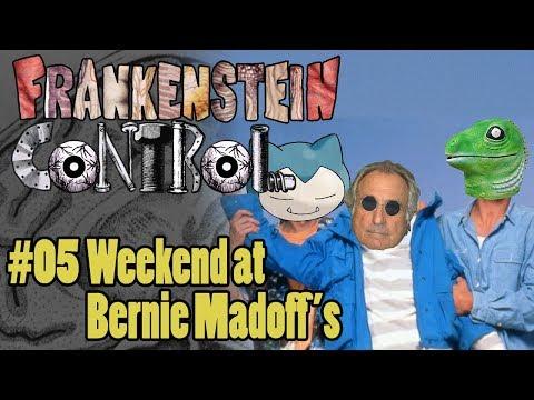 Frankenstein Control EP 05: Weekend at Bernie Madoff's