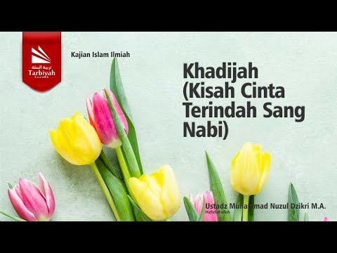KHADIJAH, Kisah Cinta Terindah Sang Nabi   Ustadz Muhammad Nuzul Dzikri, Lc