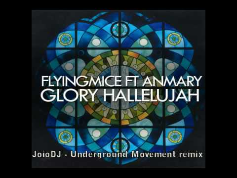 Flyingmice ft  Anmary   Glory Hallelujah  JoioDJ Underground Movement Mix