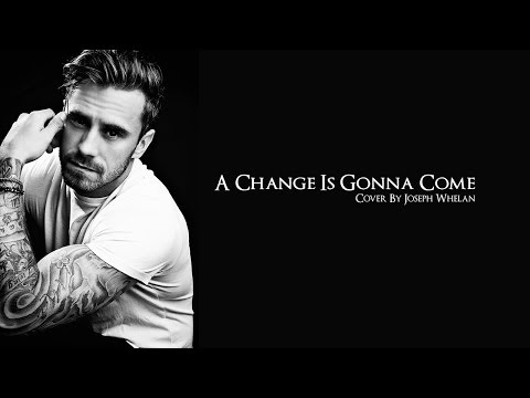 Joseph Whelan - A Change Change Is Gonna Come (Cover)