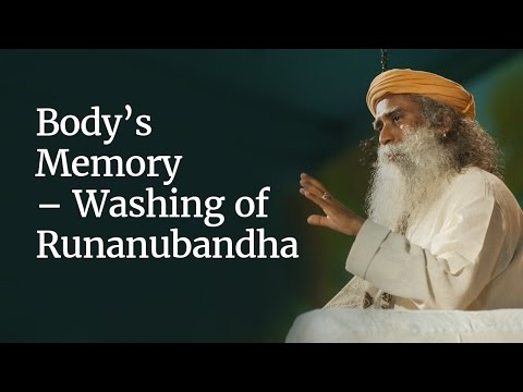 Sadhguru - Body's Memory - Washing of Runanubandha