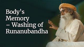 Sadhguru - Body's Memory - Washing of Runanubandha