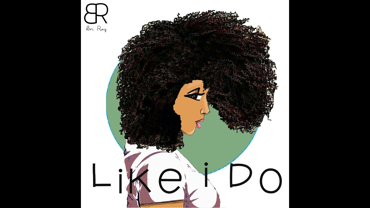 Like I Do : Bri Ray (Official Orignal Music Video)