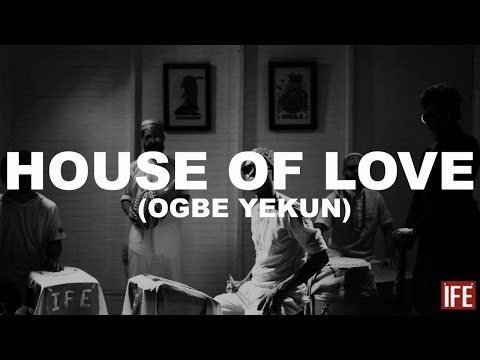 ÌFÉ - House Of Love (Ogbe Yekun) OFFICIAL VIDEO