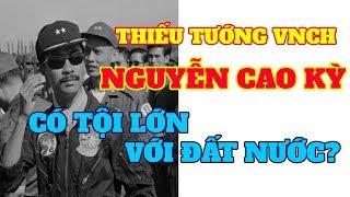 Thiếu tướng VNCH Nguyễn Cao Kỳ đã làm gì có lỗi cho đất nước Việt Nam ?