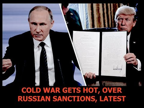 Cold War Now Hot, New Sanctions Piss off Russia - Game On, Latest 8/31/17