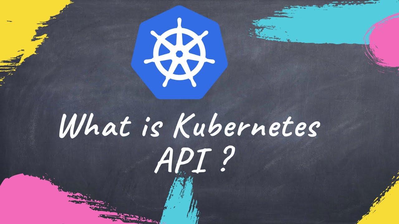 Kubernetes API explained in 5 min | How to use Kubernetes API