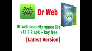 How to download and installing dr web security space life v12 2 2 apk + key free letest version 2018