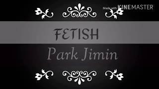 FETISH | Park Jimin