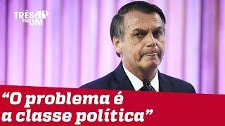 Jair Bolsonaro: 'Problema do Brasil é a classe política'