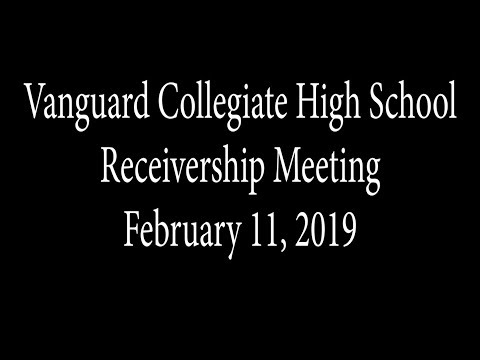 Vanguard Collegiate High School Receivership Meeting - February 11, 2019