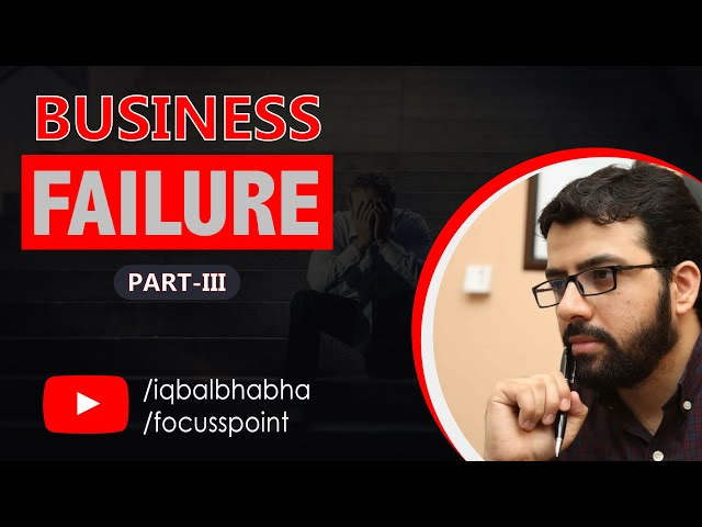 BUSINESS FAILURES P-III | MUHAMMAD IQBAL BHABHA
