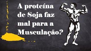 Proteína de soja faz mal para a musculação?