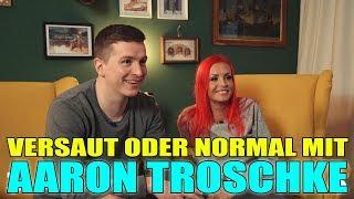VERSAUT oder NORMAL mit Aaron Troschke TEIL 6