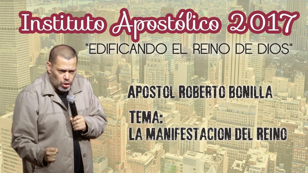 Apóstol Roberto Bonilla - La manifestación del Reino - Instituto Apostólico 2017 - Día 8