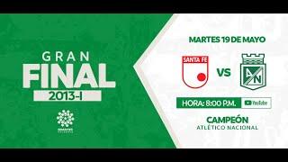 CLÁSICOS DIMAYOR |Santa Fe vs. Atlético Nacional  (2013-I) GRAN FINAL  - ATLÉTICO NACIONAL CAMPEÓN