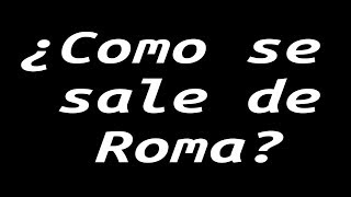 Si todos los caminos llegan a Roma, ¿como se sale de Roma?