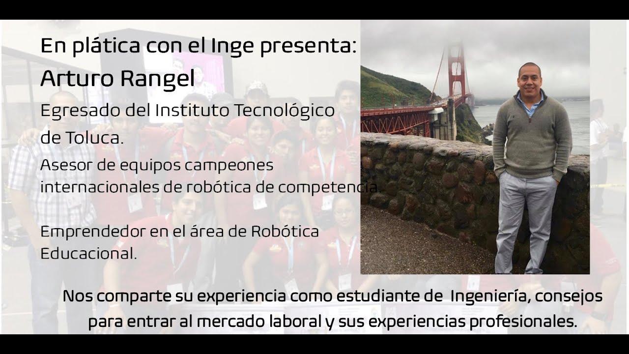 En plática con el Inge presenta: Arturo Rangel, Ingeniero Mecatrónico