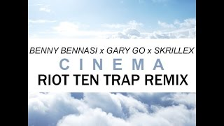 Benny Bennasi X Skrillex - Cinema (Riot Ten Trap Remix) [FREE DL IN DESCRIPTION]