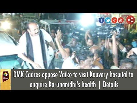 LIVE: DMK Cadres Stop Vaiko from visiting Karunanidhi at Kauvery Hospital in Chennai