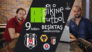 BEŞİKTAŞ Avrupa Ligi Özel | Wolves Braga Slovan Bratislava | Dikine Futbol #9