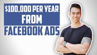 How To Make $100,000 In A Year From Facebook Ads