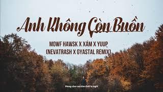Anh Không Còn Buồn - Mowf Hawsk x Xám x Yuup (Nevatrash x Gyastal Mix)