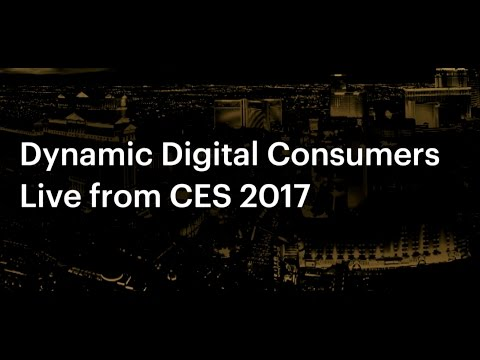Dynamic Digital Consumers - Live from CES 2017