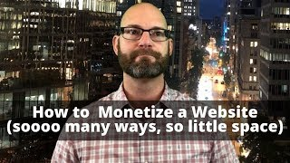 The Many Ways to Monetize a Website (so many ways, so little space)