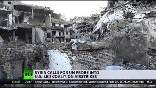 US-led airstrikes targeting ISIS kill dozens of civillians in Syria, Damascus calls for UN probe