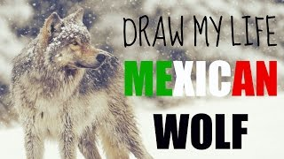 MEXICAN WOLF | DRAW MY LIFE