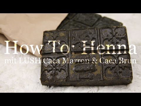 How To: Henna Mit LUSH Caca Marron & Caca Brun