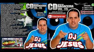 Cover images CD COMPLETO - DJ JESUS - DO RECIFE - BREGA DA BAGACEIRA  CD NOVO - VOL. 115