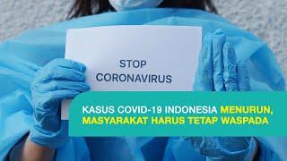 Kasus COVID-19 Indonesia Menurun, Masyarakat Harus Tetap Waspada