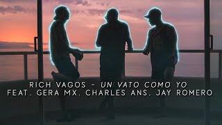 Rich Vagos - Un Vato Como Yo Feat. Gera MX, Charles Ans, Jay Romero (LETRA)