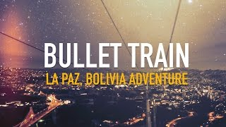 Bullet Train: La Paz Bolivia, Teleférico Adventure