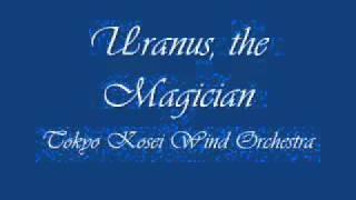 Uranus, the Magician. Tokyo Kosei Wind Orchestra.
